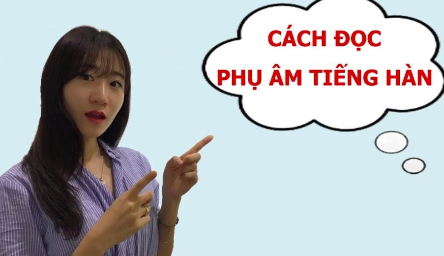 Cách đọc phụ âm tiếng Hàn thật đơn giản