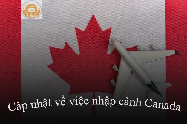 UPDATE- CẬP NHẬT VỀ VIỆC NHẬP CẢNH CANADA