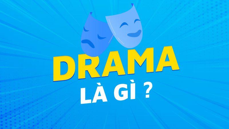 Drama là gì? Giới trẻ dùng drama với ý nghĩa gì?